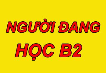 NGƯỜI ĐANG HỌC B2